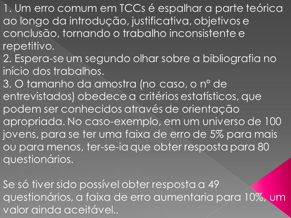 1. Um erro comum em TCCs é espalhar a parte teórica ao longo da introdução, justificativa, objetivos e conclusão, tornando o trabalho inconsistente e repetitivo.