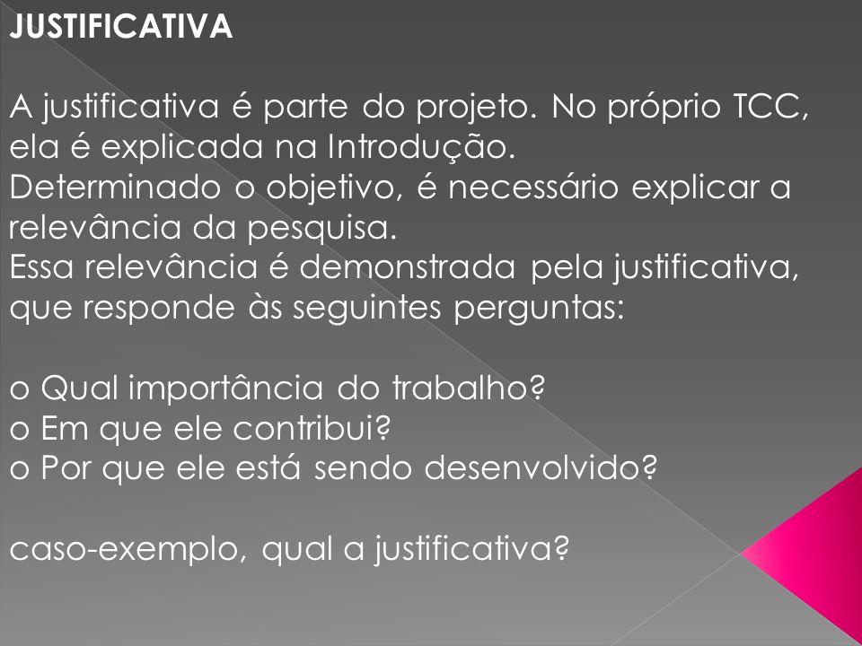 JUSTIFICATIVAA justificativa é parte do projeto. No próprio TCC, ela é explicada na Introdução.