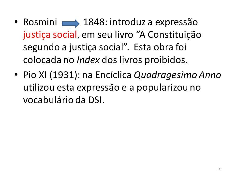 Rosmini 1848: introduz a expressão justiça social, em seu livro A Constituição segundo a justiça social . Esta obra foi colocada no Index dos livros proibidos.
