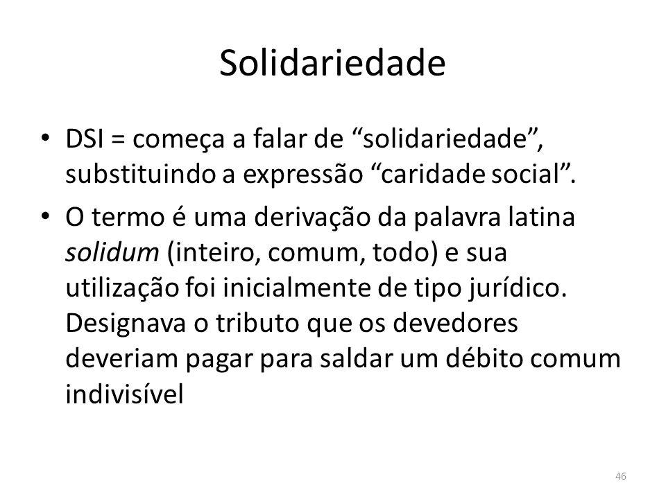 Solidariedade DSI = começa a falar de solidariedade , substituindo a expressão caridade social .
