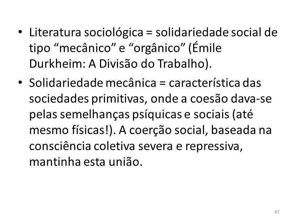 Literatura sociológica = solidariedade social de tipo mecânico e orgânico (Émile Durkheim: A Divisão do Trabalho).