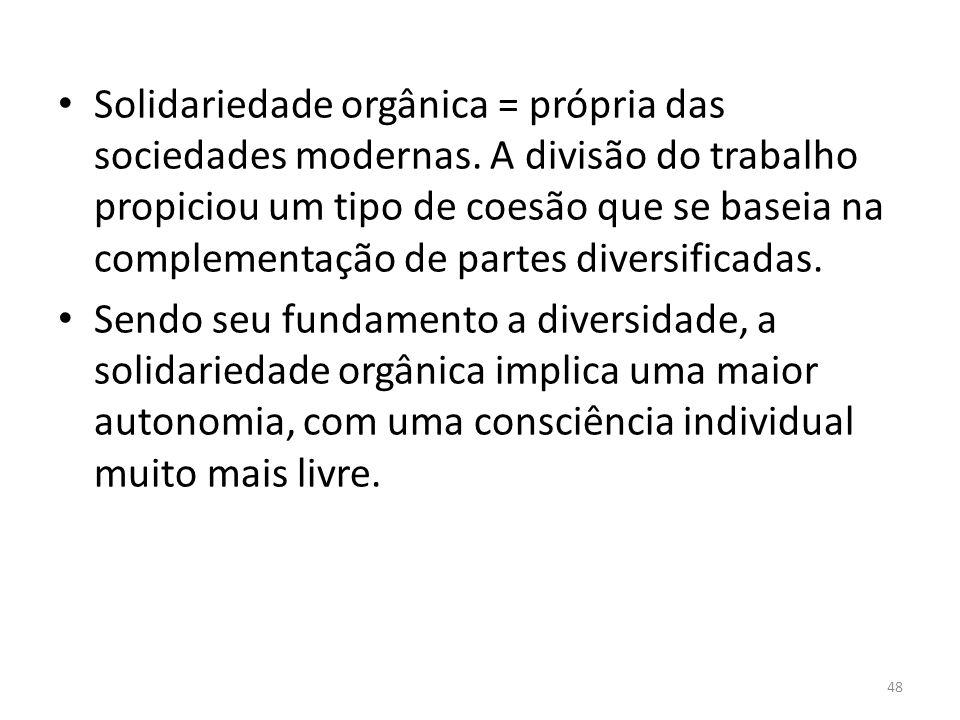 Solidariedade orgânica = própria das sociedades modernas