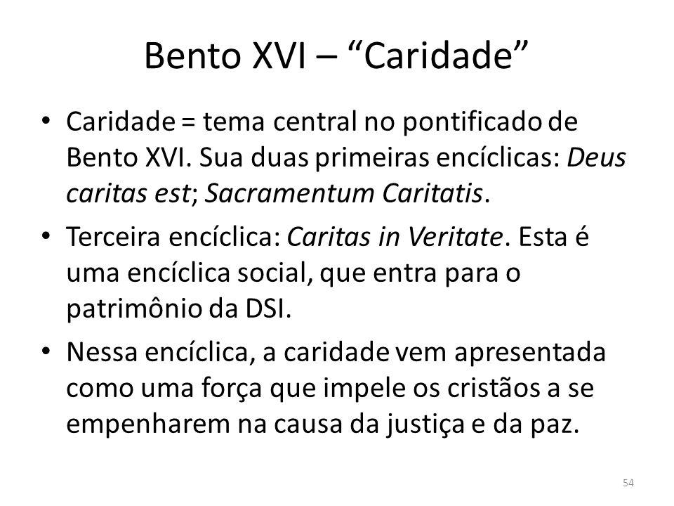 Bento XVI – Caridade Caridade = tema central no pontificado de Bento XVI. Sua duas primeiras encíclicas: Deus caritas est; Sacramentum Caritatis.