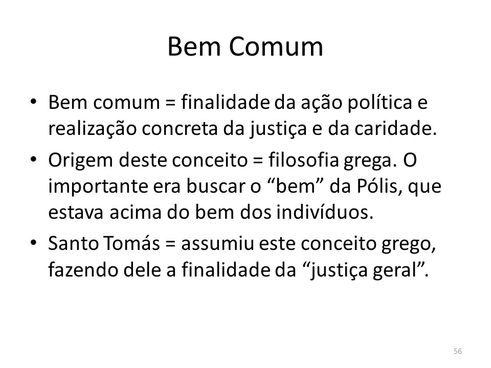 Bem ComumBem comum = finalidade da ação política e realização concreta da justiça e da caridade.