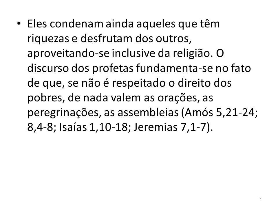 Eles condenam ainda aqueles que têm riquezas e desfrutam dos outros, aproveitando-se inclusive da religião.