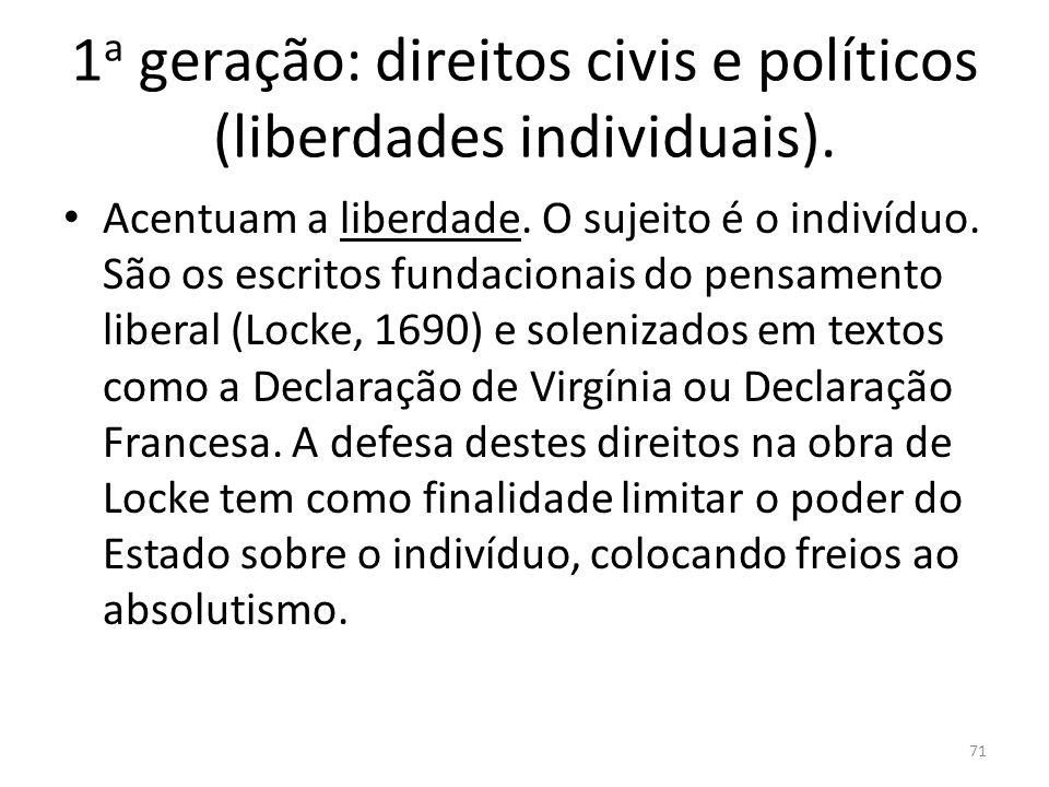 1a geração: direitos civis e políticos (liberdades individuais).
