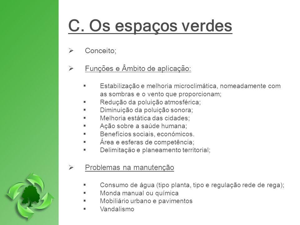 C. Os espaços verdes Conceito; Funções e Âmbito de aplicação: