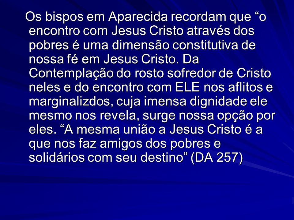 Os bispos em Aparecida recordam que o encontro com Jesus Cristo através dos pobres é uma dimensão constitutiva de nossa fé em Jesus Cristo.