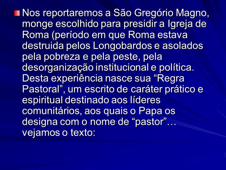 Nos reportaremos a São Gregório Magno, monge escolhido para presidir a Igreja de Roma (período em que Roma estava destruida pelos Longobardos e asolados pela pobreza e pela peste, pela desorganização institucional e política.