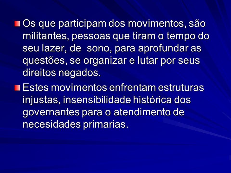 Os que participam dos movimentos, são militantes, pessoas que tiram o tempo do seu lazer, de sono, para aprofundar as questões, se organizar e lutar por seus direitos negados.