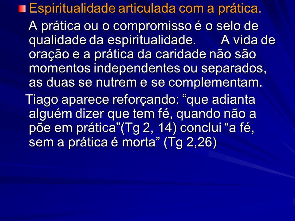 Espiritualidade articulada com a prática.