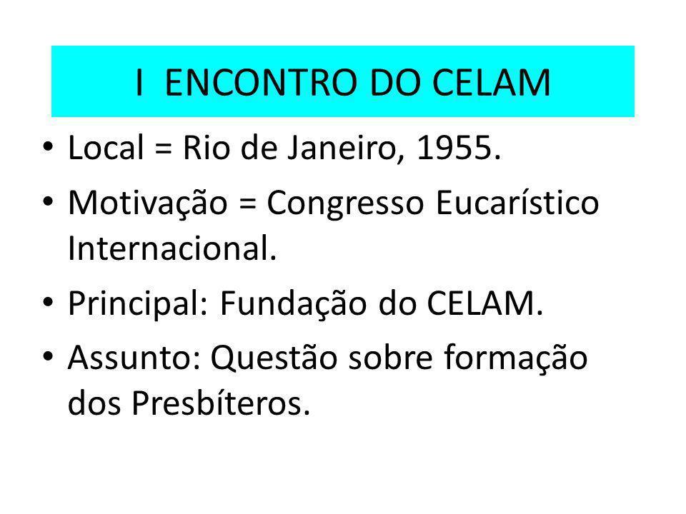 I ENCONTRO DO CELAM Local = Rio de Janeiro, 1955.