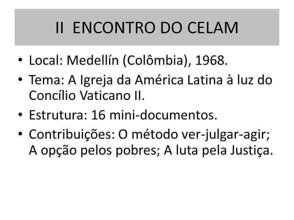II ENCONTRO DO CELAM Local: Medellín (Colômbia), 1968.