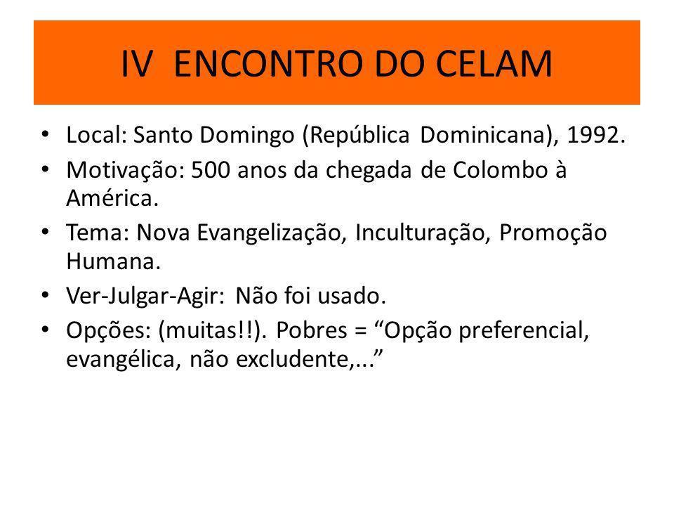 IV ENCONTRO DO CELAM Local: Santo Domingo (República Dominicana), 1992. Motivação: 500 anos da chegada de Colombo à América.