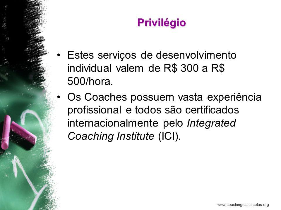 PrivilégioEstes serviços de desenvolvimento individual valem de R$ 300 a R$ 500/hora.
