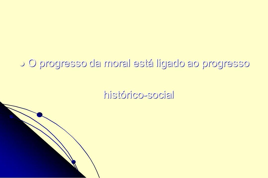 O progresso da moral está ligado ao progresso histórico-social