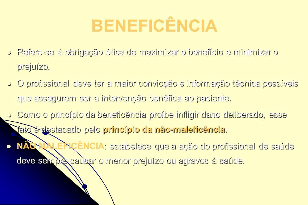 BENEFICÊNCIA Refere-se à obrigação ética de maximizar o benefício e minimizar o prejuízo.