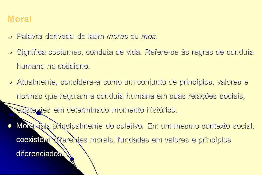 Moral Palavra derivada do latim mores ou mos.