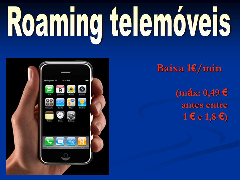 Roaming telemóveis Baixa 1€/min (máx: 0,49 € antes entre 1 € e 1,8 €)