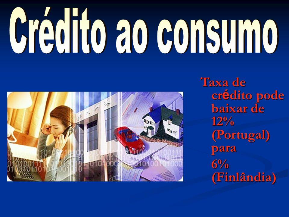 Crédito ao consumo Taxa de crédito pode baixar de 12% (Portugal) para