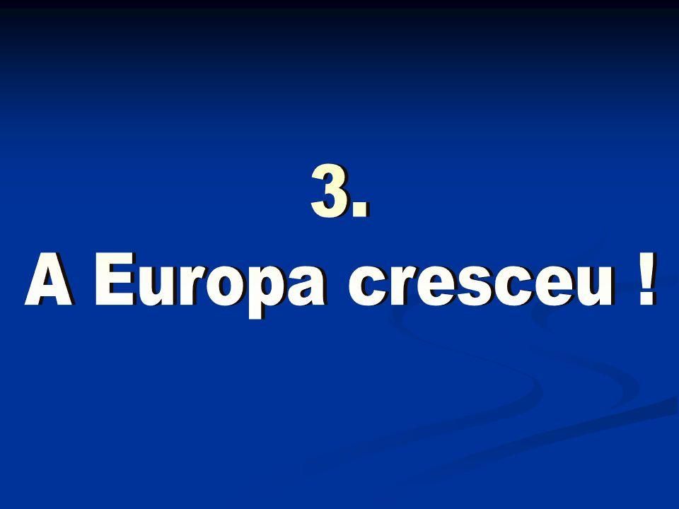 3. A Europa cresceu ! Agradecimentos da praxe
