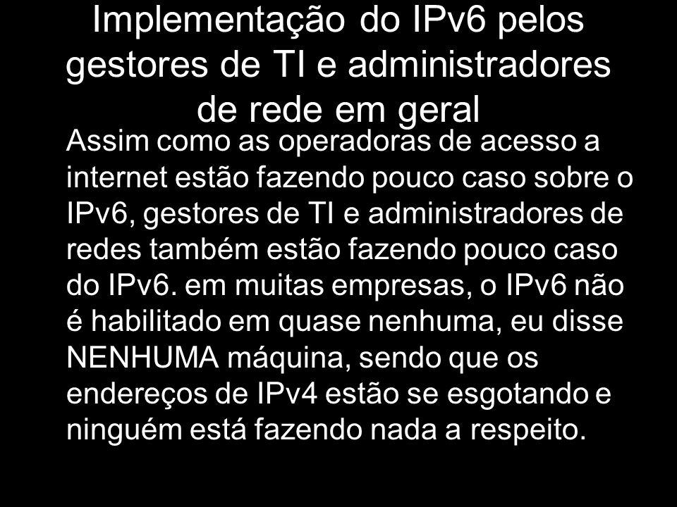Implementação do IPv6 pelos gestores de TI e administradores de rede em geral
