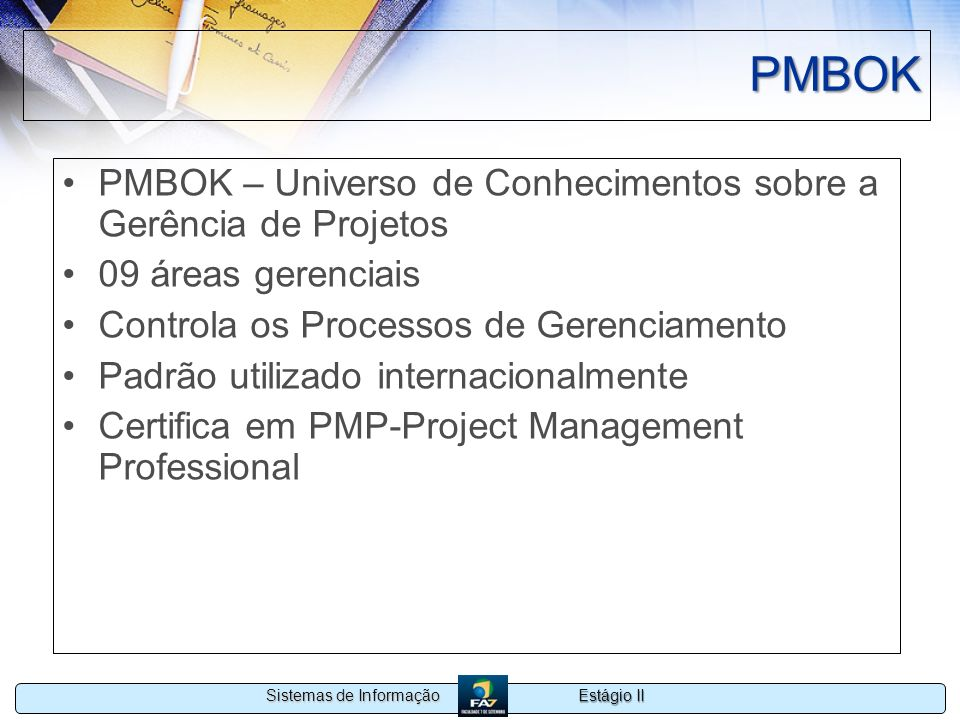 PMBOK PMBOK – Universo de Conhecimentos sobre a Gerência de Projetos