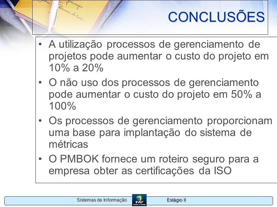 CONCLUSÕES A utilização processos de gerenciamento de projetos pode aumentar o custo do projeto em 10% a 20%