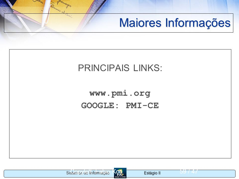 Maiores Informações PRINCIPAIS LINKS: www.pmi.org GOOGLE: PMI-CE