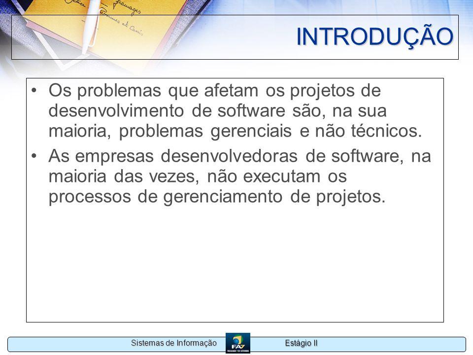 INTRODUÇÃO Os problemas que afetam os projetos de desenvolvimento de software são, na sua maioria, problemas gerenciais e não técnicos.