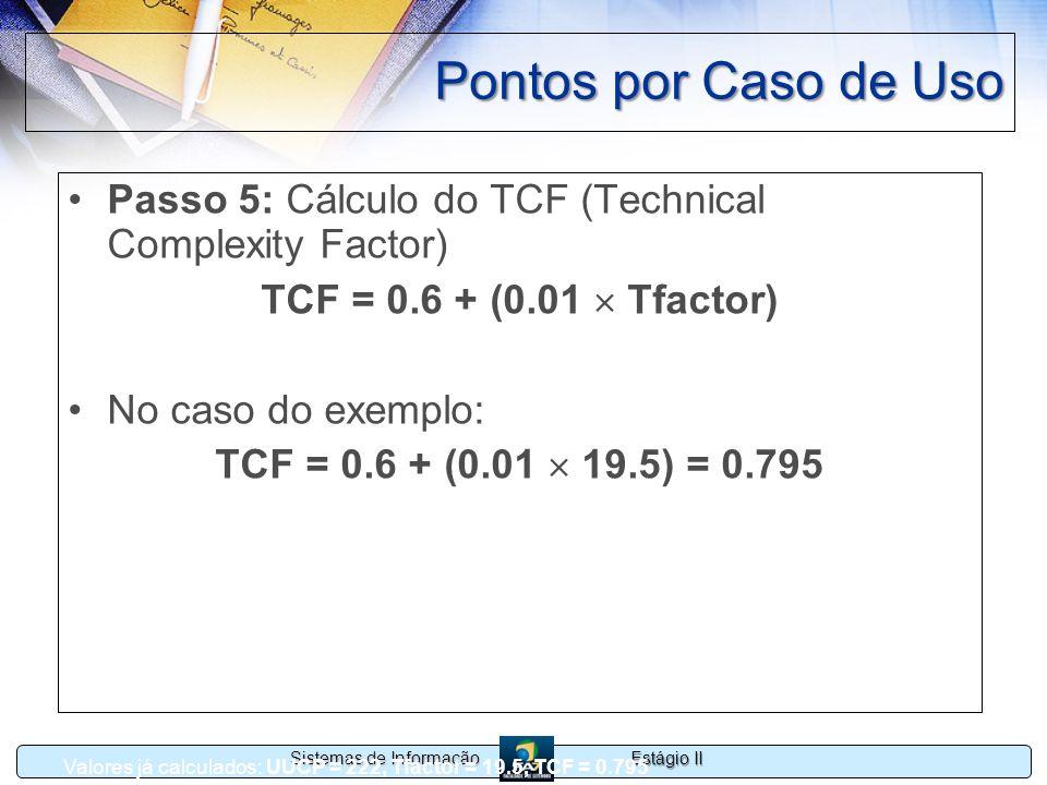Pontos por Caso de Uso Passo 5: Cálculo do TCF (Technical Complexity Factor) TCF = 0.6 + (0.01  Tfactor)