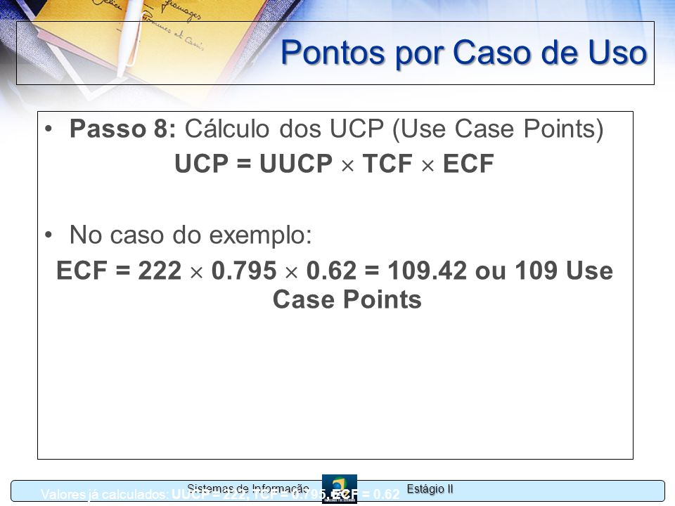 ECF = 222  0.795  0.62 = 109.42 ou 109 Use Case Points