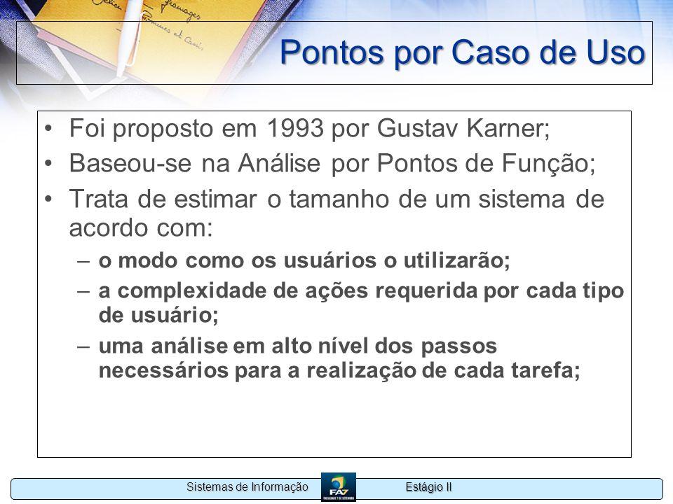 Pontos por Caso de Uso Foi proposto em 1993 por Gustav Karner;