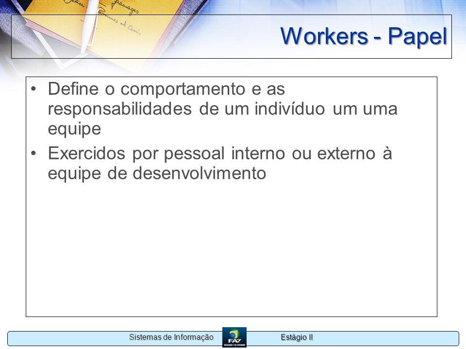 Workers - Papel Define o comportamento e as responsabilidades de um indivíduo um uma equipe.