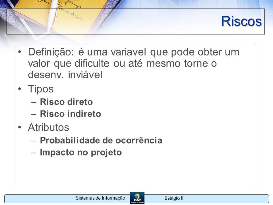 Riscos Definição: é uma variavel que pode obter um valor que dificulte ou até mesmo torne o desenv. inviável.