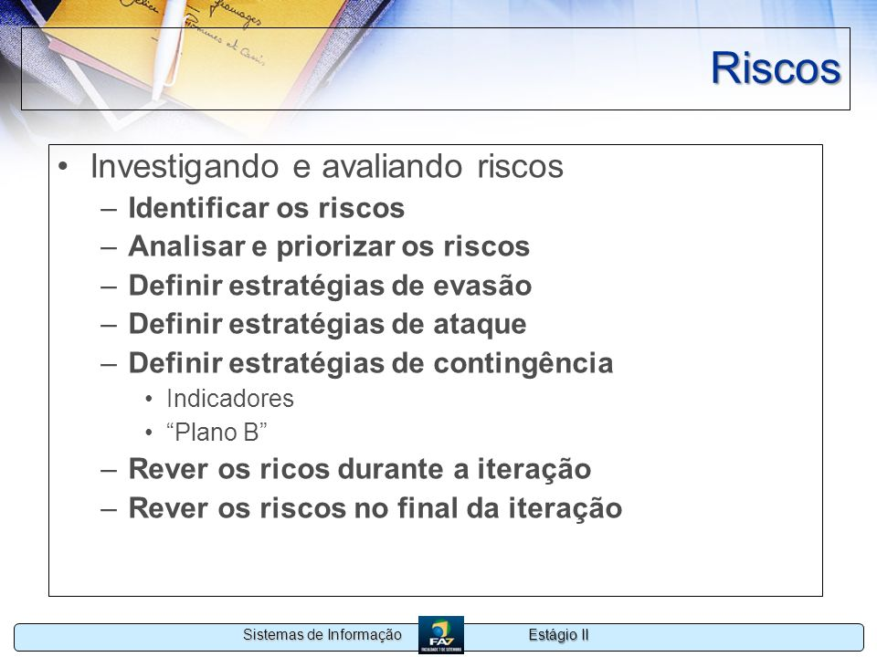 Riscos Investigando e avaliando riscos Identificar os riscos