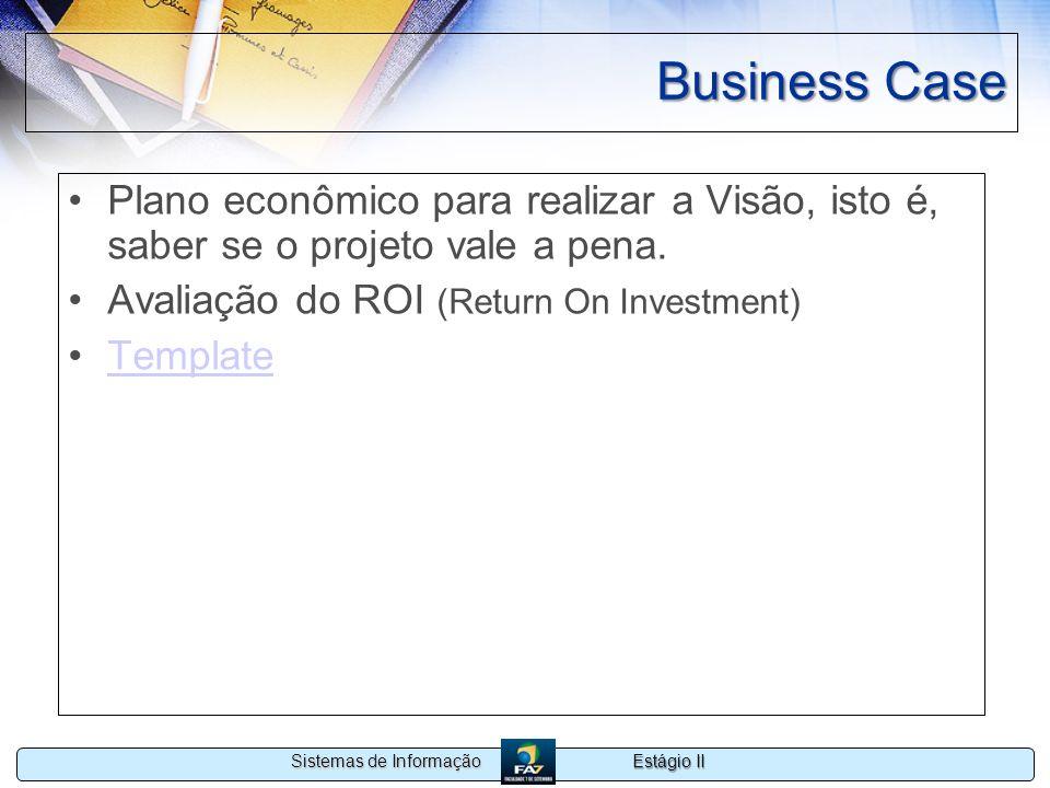 Business Case Plano econômico para realizar a Visão, isto é, saber se o projeto vale a pena. Avaliação do ROI (Return On Investment)