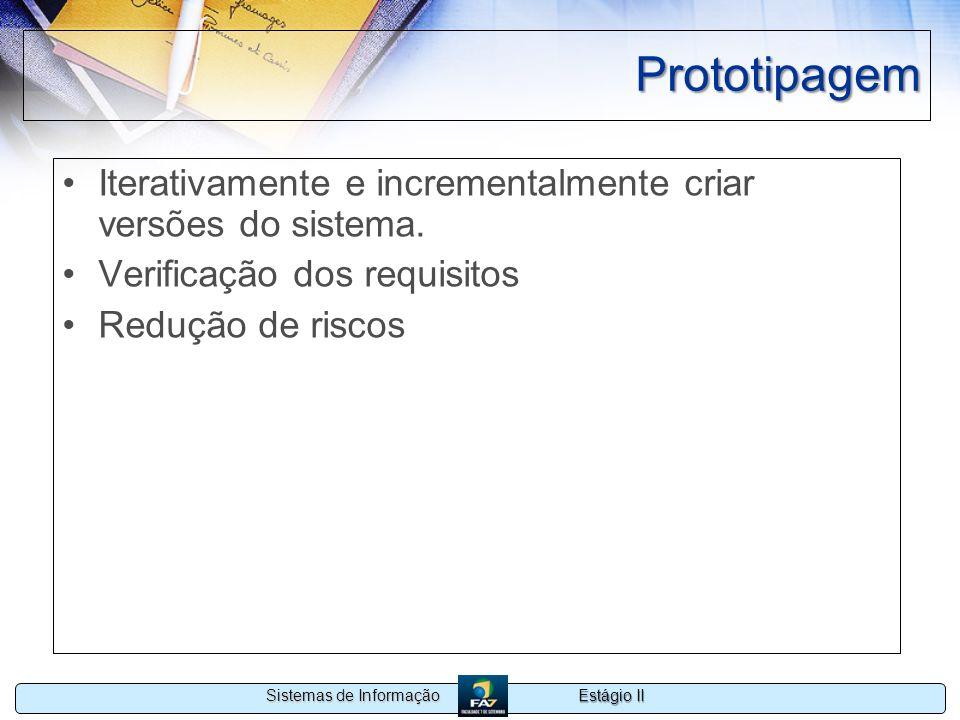 Prototipagem Iterativamente e incrementalmente criar versões do sistema. Verificação dos requisitos.