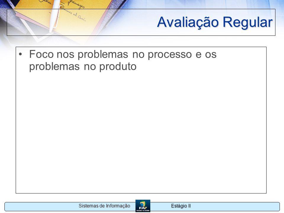 Avaliação Regular Foco nos problemas no processo e os problemas no produto