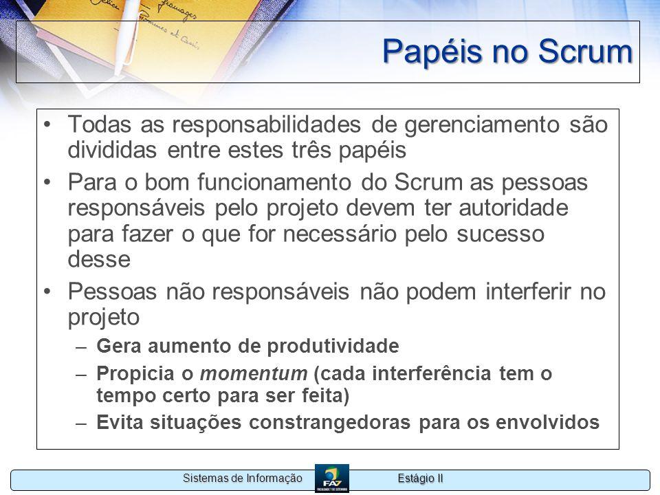 Papéis no Scrum Todas as responsabilidades de gerenciamento são divididas entre estes três papéis.