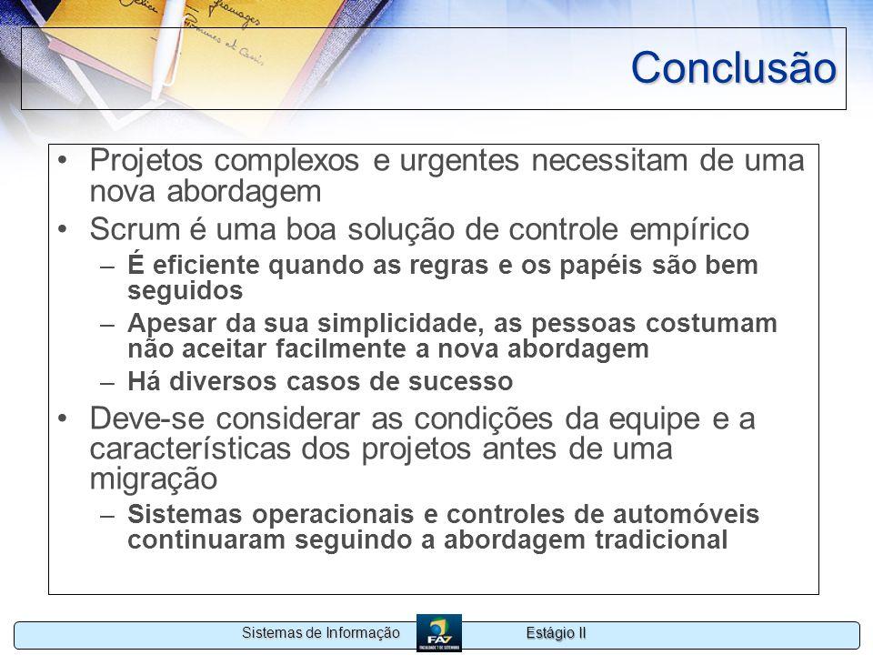 Conclusão Projetos complexos e urgentes necessitam de uma nova abordagem. Scrum é uma boa solução de controle empírico.