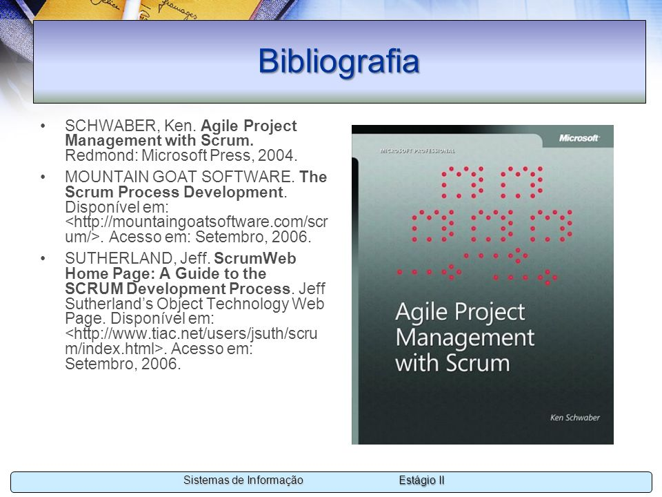 Bibliografia SCHWABER, Ken. Agile Project Management with Scrum. Redmond: Microsoft Press, 2004.