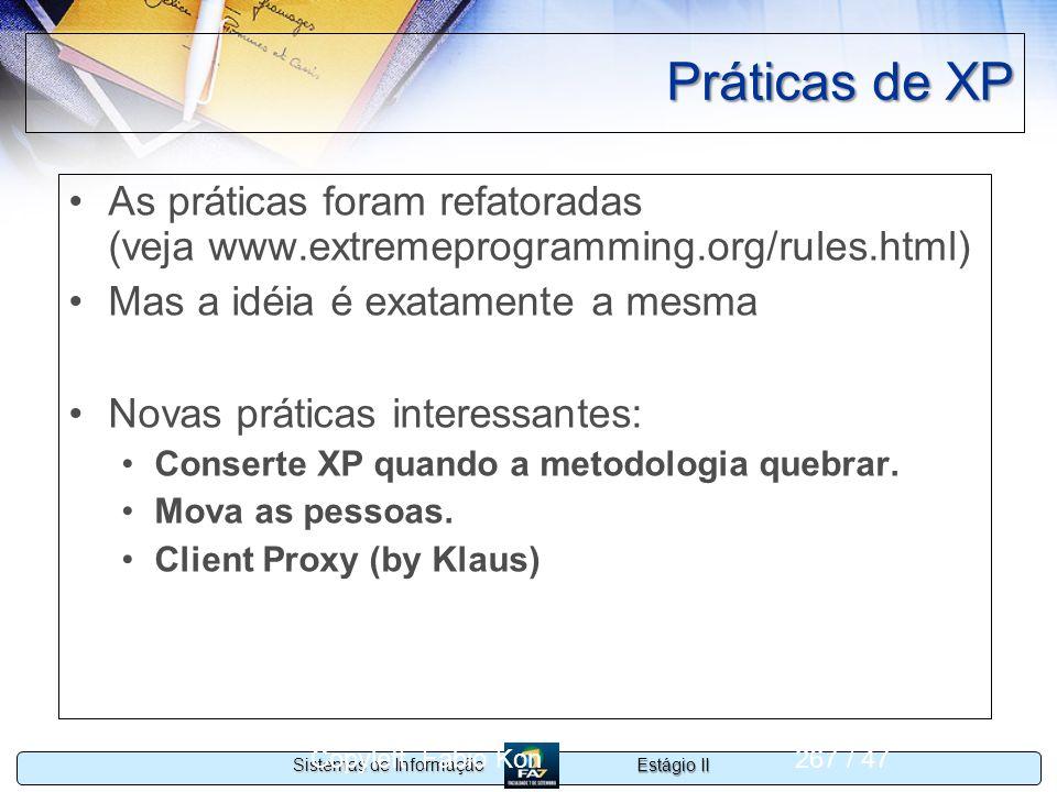Práticas de XP As práticas foram refatoradas (veja www.extremeprogramming.org/rules.html) Mas a idéia é exatamente a mesma.