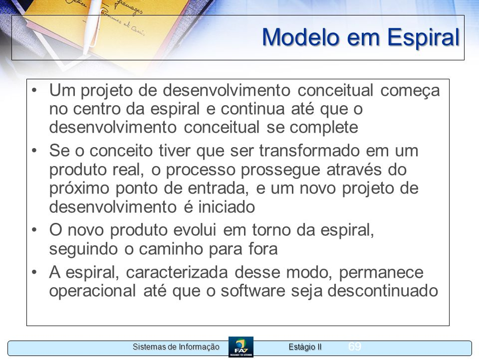 Modelo em Espiral Um projeto de desenvolvimento conceitual começa no centro da espiral e continua até que o desenvolvimento conceitual se complete.