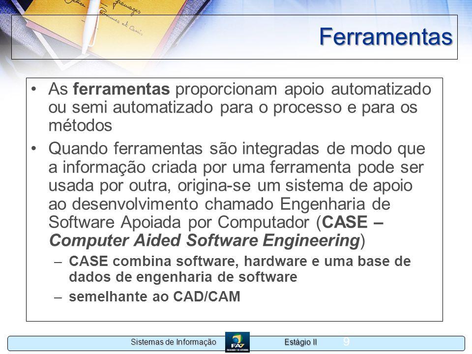 Ferramentas As ferramentas proporcionam apoio automatizado ou semi automatizado para o processo e para os métodos.