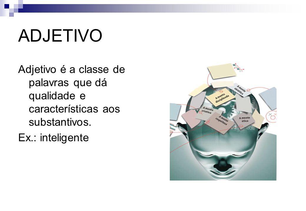 ADJETIVOAdjetivo é a classe de palavras que dá qualidade e características aos substantivos.