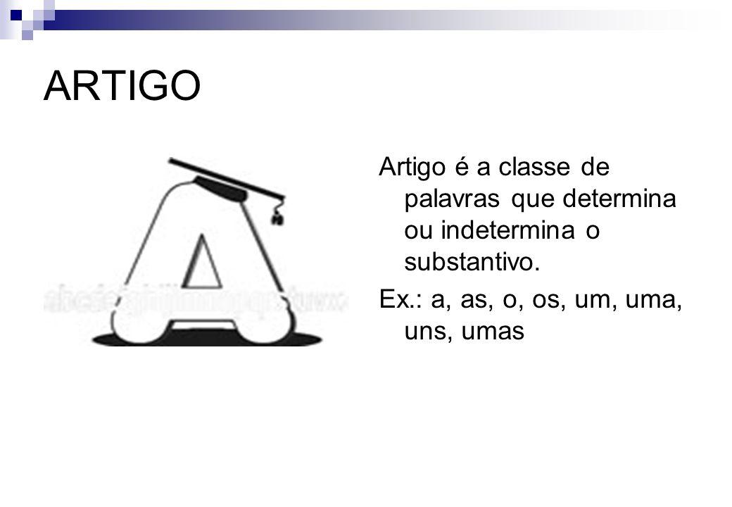 ARTIGOArtigo é a classe de palavras que determina ou indetermina o substantivo.