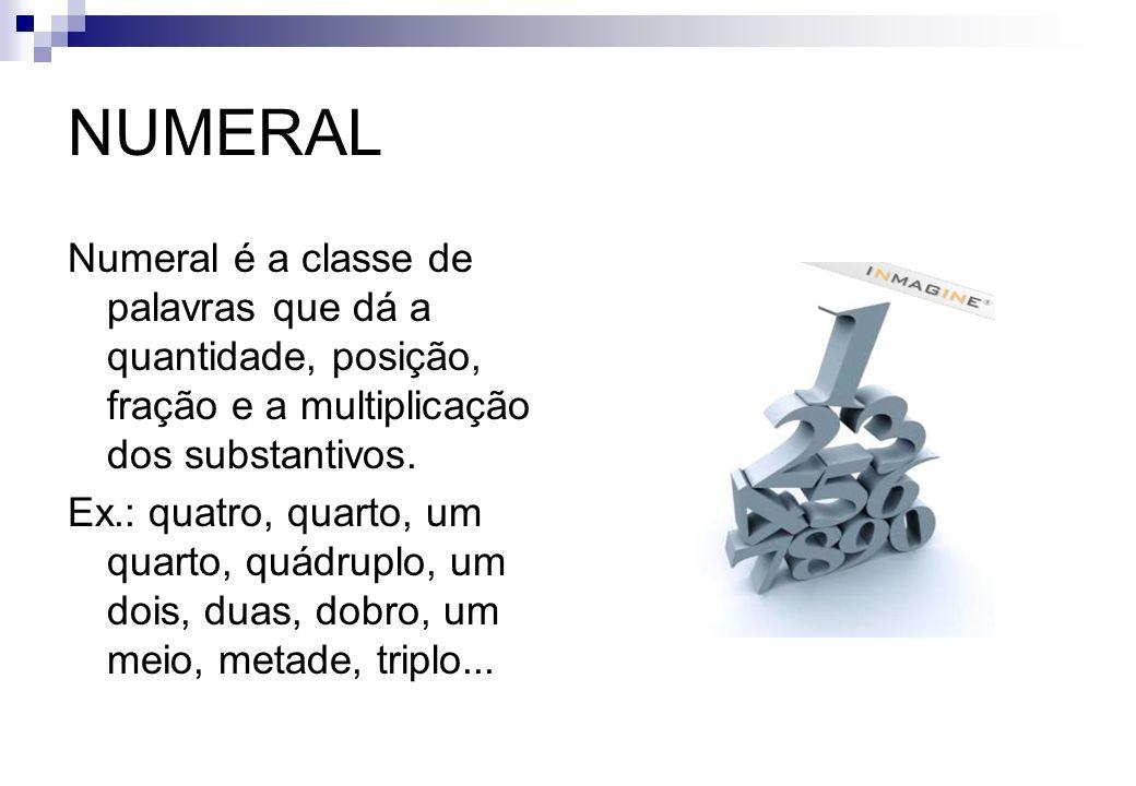 NUMERALNumeral é a classe de palavras que dá a quantidade, posição, fração e a multiplicação dos substantivos.