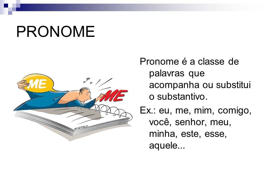 PRONOME Pronome é a classe de palavras que acompanha ou substitui o substantivo.