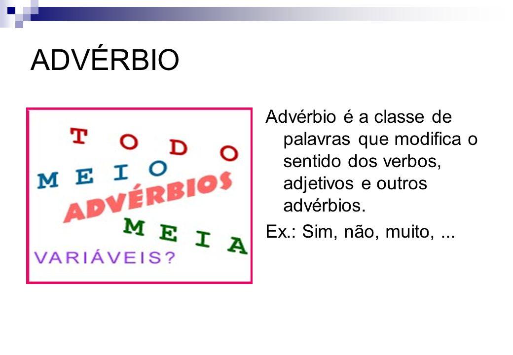 ADVÉRBIO Advérbio é a classe de palavras que modifica o sentido dos verbos, adjetivos e outros advérbios.